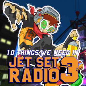 Top 10 Things We Need In Jet Set Radio 3 – FalseProof