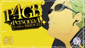 Persona 4 Golden 'Bridged – Episode 3