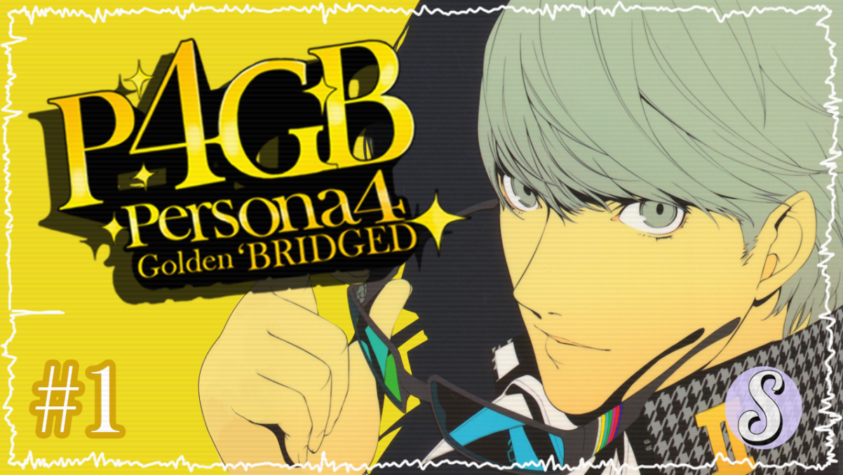 Persona 4 Golden 'Bridged – Episode 1