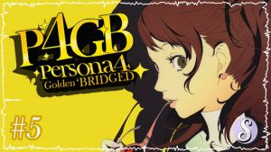Persona 4 Golden 'Bridged – Episode 5